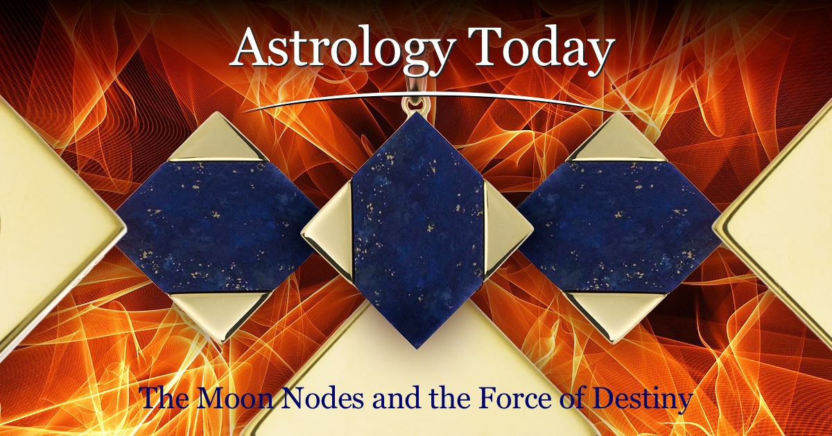 Astrology Today, astro news update, issue 015, The Moon Nodes and the Force of Destiny