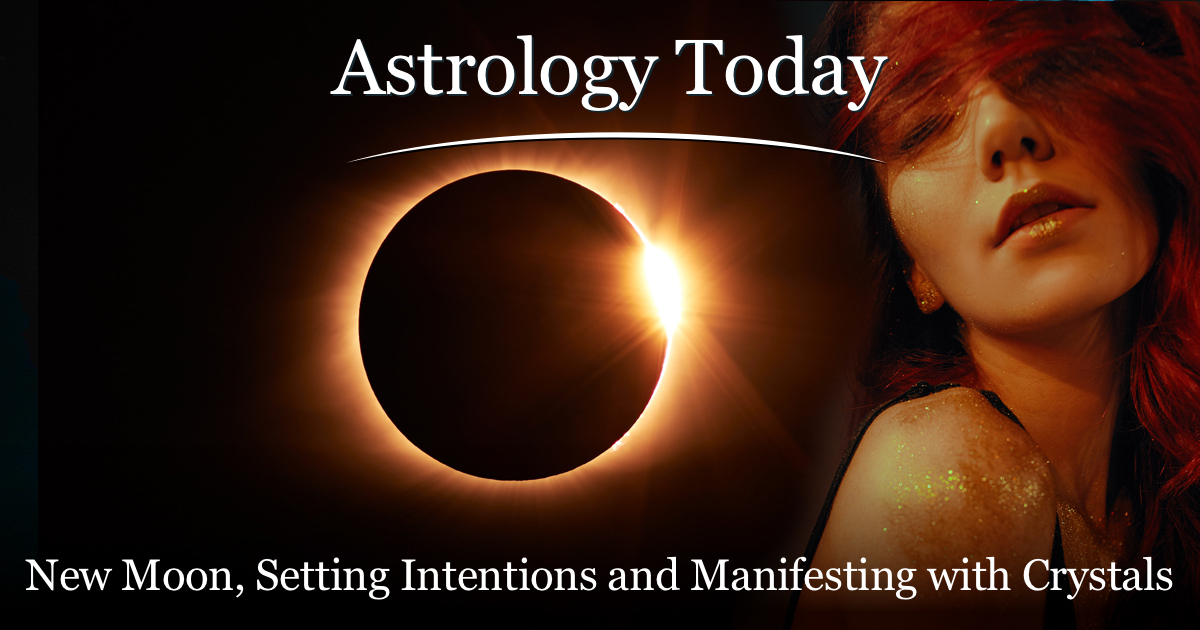 Astrology Today, astro news update, issue 024, New Moon — Setting Intentions and Manifesting with Crystals