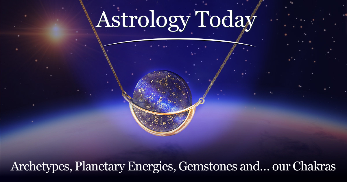 Astrology Today, astro news update,issue 029, Archetypes, Planetary Energies, Gemstones and our Chakras