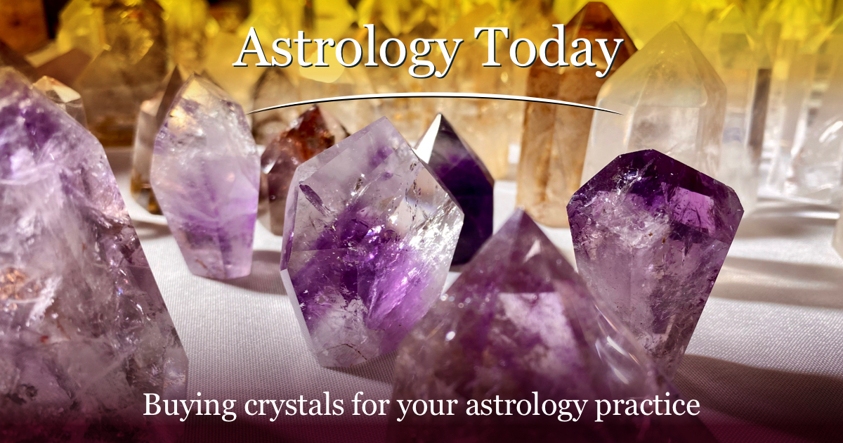 Astrology Today, astro news update,issue 031. Buying crystals for your astrology practice